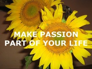 Make passion part of your life